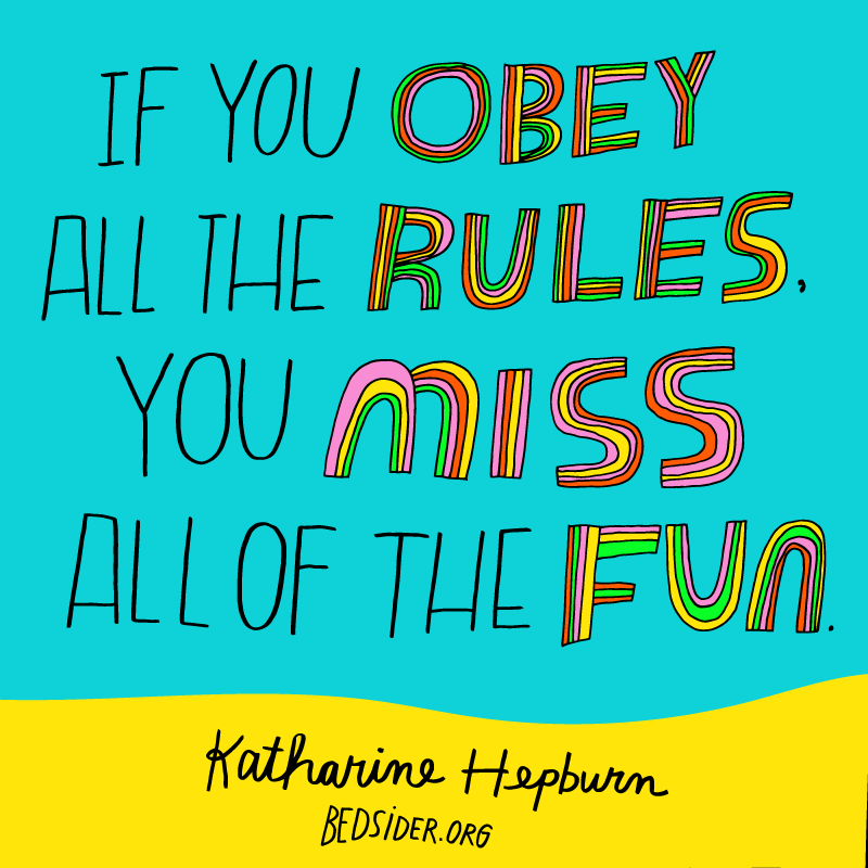 If you obey all the rules, you miss all of the fun. -Katharine Hepburn